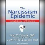 The Narcissism Epidemic Living in the Age of Entitlement, PhD Campbell