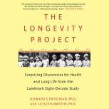 The Longevity Project Surprising Discoveries for Health and Long Life from the Landmark Eight-Decade Study, Howard S. Friedman