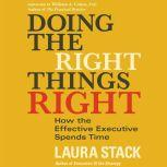 Doing the Right Things Right How the Effective Executive Spends Time, Laura Stack