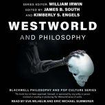 Westworld and Philosophy If You Go Looking for the Truth, Get the Whole Thing, William Irwin
