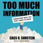 Too Much Information Understanding What You Don't Want to Know, Cass R. Sunstein