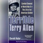 Terrible Terry Allen Combat General of WWII - The Life of an American Soldier, Gerald Astor