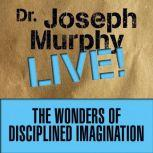 The Wonders of Disciplined Imagination Dr. Joseph Murphy LIVE!, Joseph Murphy