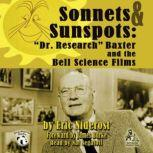 Sonnets & Sunspots Dr. Research Baxter & and the Bell Science Films, Eric Niderost