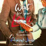 Wait For Your Love, AshleyNicole