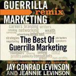 The Best of Guerrilla Marketing Guerrilla Marketing Remix, Jay Conrad Levinson