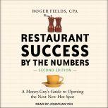 Restaurant Success by the Numbers, Second Edition A Money-Guy's Guide to Opening the Next New Hot Spot, Roger Fields