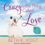 Crazy Little Thing Called Love A Destination Wedding Novel, Beth K. Vogt