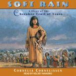 Soft Rain A Story of the Cherokee Trail of Tears, Cornelia Cornelissen