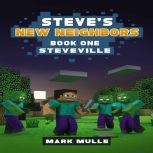 Steve's New Neighbors (Book 1): Steveville (An Unofficial Minecraft Diary Book for Kids Ages 9 - 12 (Preteen), Mark Mulle