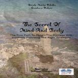 The Secret Of Mind And Body The True Path To Obtain The Success With Simplicity Following The Right Strategies, Oreste Maria Petrillo