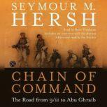 Chain of Command The Road from 9/11 to Abu Ghraib, Seymour M. Hersh
