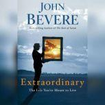 Extraordinary The Life You're Meant to Live, John Bevere