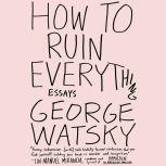 How to Ruin Everything Essays, George Watsky