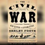 The Civil War: A Narrative, Vol. 3 Red River to Appomattox, Shelby Foote