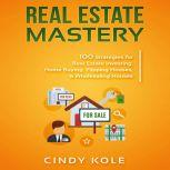 Real Estate Mastery: 100 Strategies for Real Estate Investing, Home Buying, Flipping Houses, & Wholesaling Houses (Small Business Mastery Series)