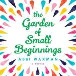 The Garden of Small Beginnings, Abbi Waxman