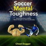 Soccer Mental Toughness: Soccer Coaching to Improve Mental Strength for a Winning Mentality, Chest Dugger