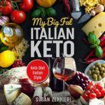 My Big Fat Italian Keto Keto Diet Italian Style, Susan Zeppieri