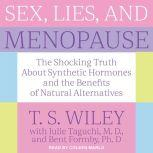 Sex, Lies, and Menopause The Shocking Truth About Synthetic Hormones and the Benefits of Natural Alternatives, T.S. Wiley