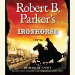 Robert B. Parker's Ironhorse A Robert B. Parker Western, Robert Knott