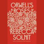 Orwell's Roses, Rebecca Solnit