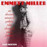 Emmett Miller: An Obscure Minstrel Yodeler Who Changed Music Forever, Jack Norton