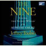 The Nine Inside the Secret World of the Supreme Court, Jeffrey Toobin
