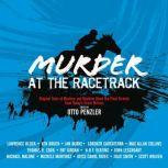 Murder at the Racetrack Original Tales of Mystery and Mayhem Down the Final Stretch from Today's Great Writers, Otto Penzler