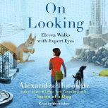 On Looking Eleven Walks with Expert Eyes, Alexandra Horowitz