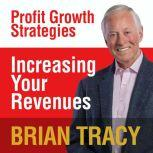 Increasing Your Revenues Profit Growth Strategies, Brian Tracy