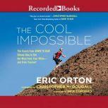 """The Cool Impossible The Coach from """"Born to Run"""" Shows How to Get the Most from Your Miles-and from Yourself, Eric Orton"""