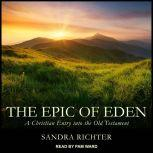 The Epic of Eden A Christian Entry into the Old Testament, Sandra L. Richter