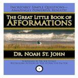 The Great Little Book of Afformations Incredibly Simple Questions - Amazingly Powerful Results!, Noah St. John