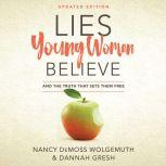 Lies Young Women Believe And the Truth That Sets Them Free, Nancy DeMoss Wolgemuth