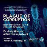 Plague of Corruption Restoring Faith in the Promise of Science, Judy Kikovits