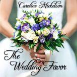 The Wedding Favor A Sweet Marriage of Convenience Romance, Caroline Mickelson