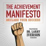 The Achievement Manifesto Declare YOUR SuccessFeaturing Dr. Larry Iverson, Dr. Larry Iverson