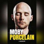Porcelain A Memoir, Moby