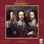 The Trial of Charles I A Contemporary Account Taken from the Memoirs of Sir Thomas Herbert and John Rushworth, N-A