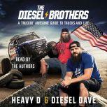 The Diesel Brothers A Truckin' Awesome Guide to Trucks and Life, Heavy D