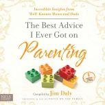The Best Advice I Ever Got on Parenting Incredible Insights from Well Known Moms & Dads, Jim Daly