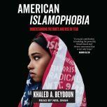 American Islamophobia Understanding the Roots and Rise of Fear, Khaled A. Beydoun