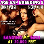Banging My Boss At 30,000 : Age-Gap Breeding 9 (Breeding Erotica Age Gap Erotica), Kimmy Welsh