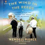 The Wind in the Reeds A Storm, A Play, and the City That Would Not Be Broken, Wendell Pierce