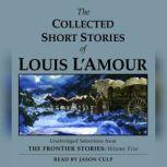 The Collected Short Stories of Louis L'Amour: Unabridged Selections From The Frontier Stories, Volume 5, Louis L'Amour