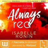 Always Red A Hachette Audiobook powered by Wattpad Production, Isabelle Ronin
