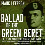 Ballad of the Green Beret The Life and Wars of Staff Sergeant Barry Sadler from the Vietnam War and Pop Stardom to Murder and an Unsolved, Violent Death, Marc Leepson
