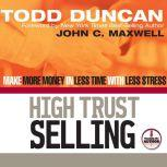 High Trust Selling Make More Money in Less Time with Less Stress, Todd Duncan