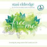 Free to Be Me Becoming the Young Woman God Created You to Be, Stasi Eldredge